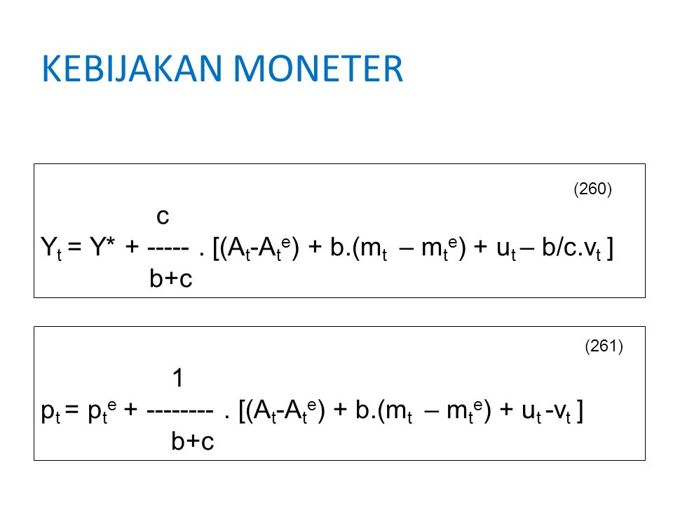 KEBIJAKAN MONETER c. Yt = Y* + ----- . [(At-Ate) + b.(mt – mte) + ut – b/c.vt ] b+c. (260) 1.
